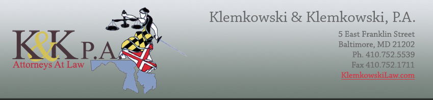 Klemkowski & Klemkowski P.A.  5 East Franklin Street, Baltimore, Maryland 21202; phone=4107525539; fax=4107521711